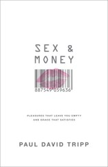 Sex and Money by Paul Tripp