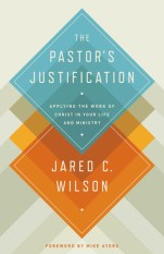 The Pastor's Justification by Jared C Wilson