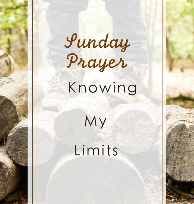 Sunday Prayer: Knowing My Limit