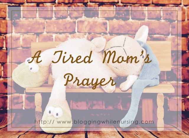 "A tired mom""s prayer"