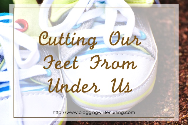 Cutting Our Feet From Under Us
