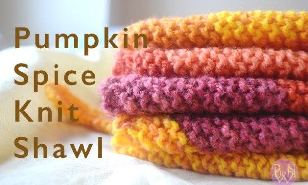 Fall Is Here! Pumpkin Spice Knit Shawl