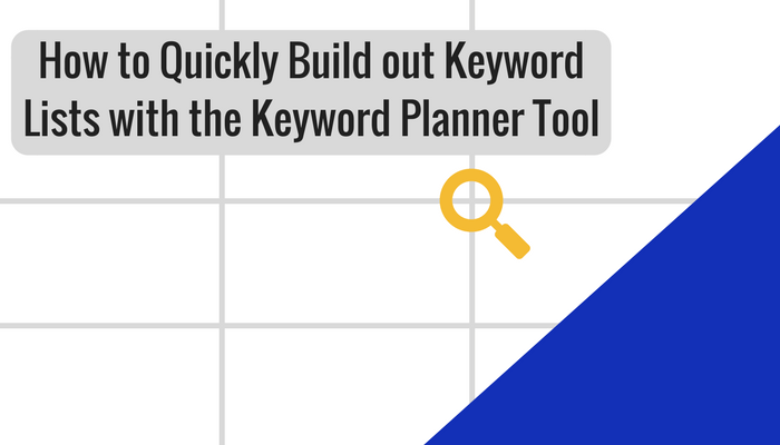 How to Quickly Build Keyword Lists with the Keyword Planner Tool