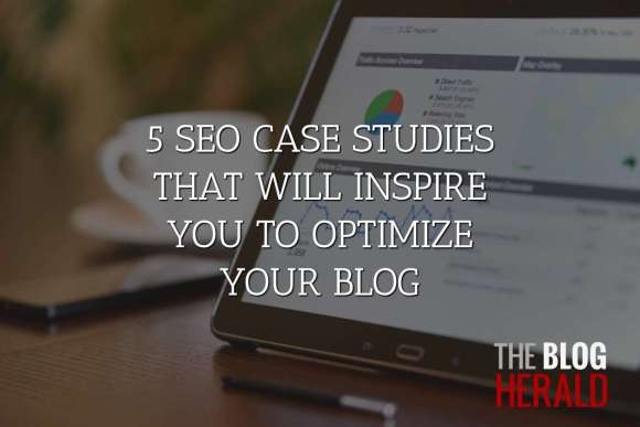 5 SEO Case Studies that Will Inspire You to Optimi