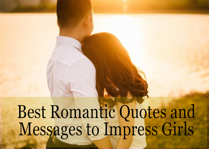 30+ Best Romantic Quotes and Messages to Impress Girls