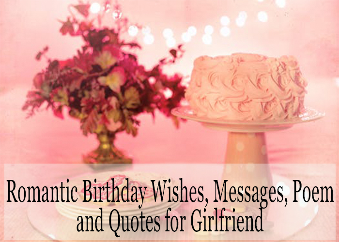 70+ Romantic Birthday Wishes, Messages, Poem and Quotes for Girlfriend