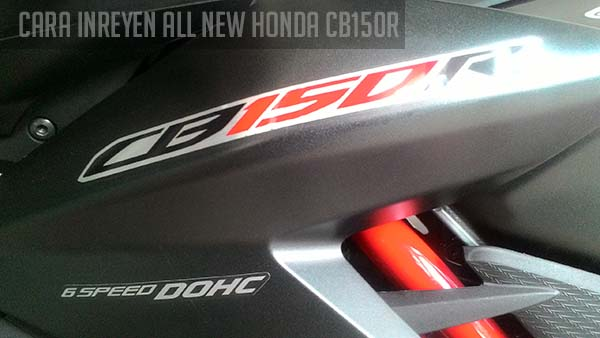Cara Inreyen Motor All New Honda CB150R