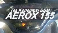 Tes Konsumsi BBM Aerox 155 tipe S