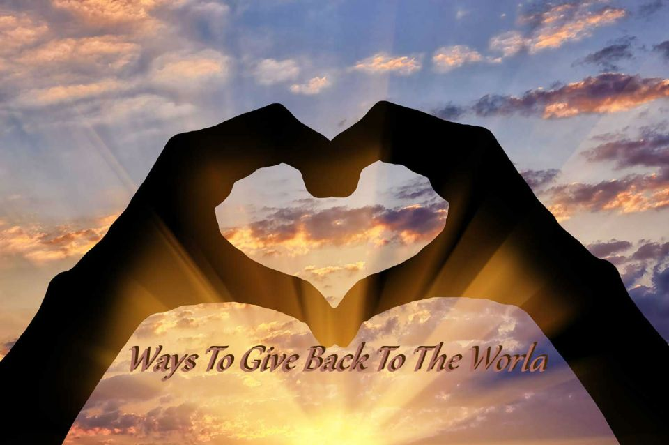 Ways To Give Back To The World