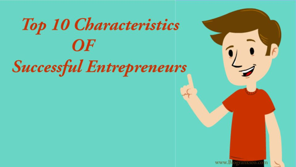 Top 10 Characteristics of Successful Entrepreneurs