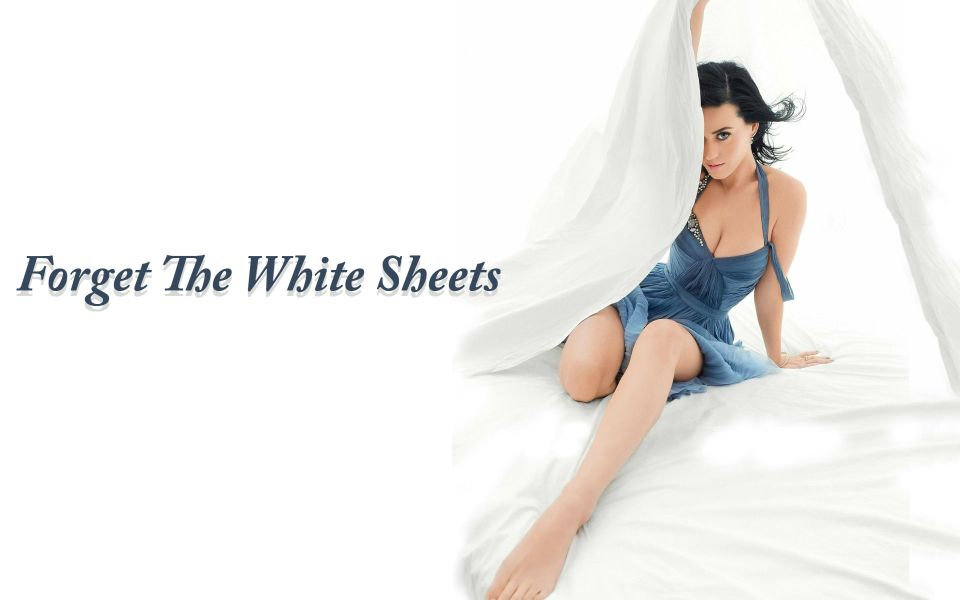 Forget The White Sheets