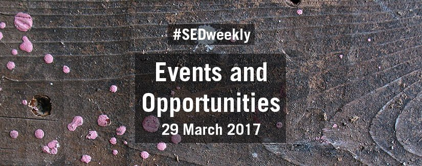 #SEDweekly – Events and Opportunities Digest – Wednesday 29 March 2017