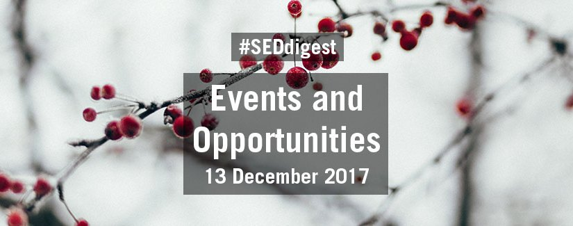 #SEDdigest – Events and Opportunities Digest – Wednesday 13 December 2017