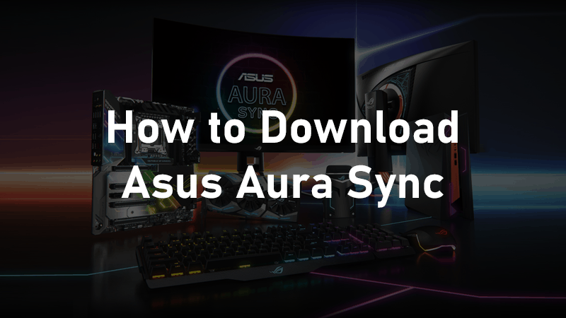Download ASUS Aura Sync | Best Software to Synchronize Lighting and Control RGB