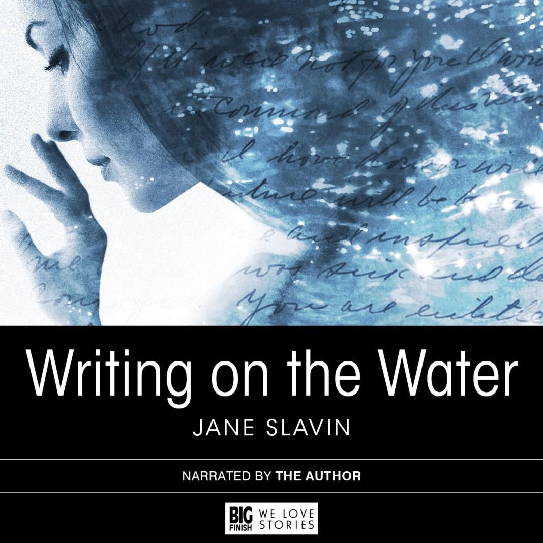 BIG FINISH - WRITING ON THE WATER - JANE SLAVIN