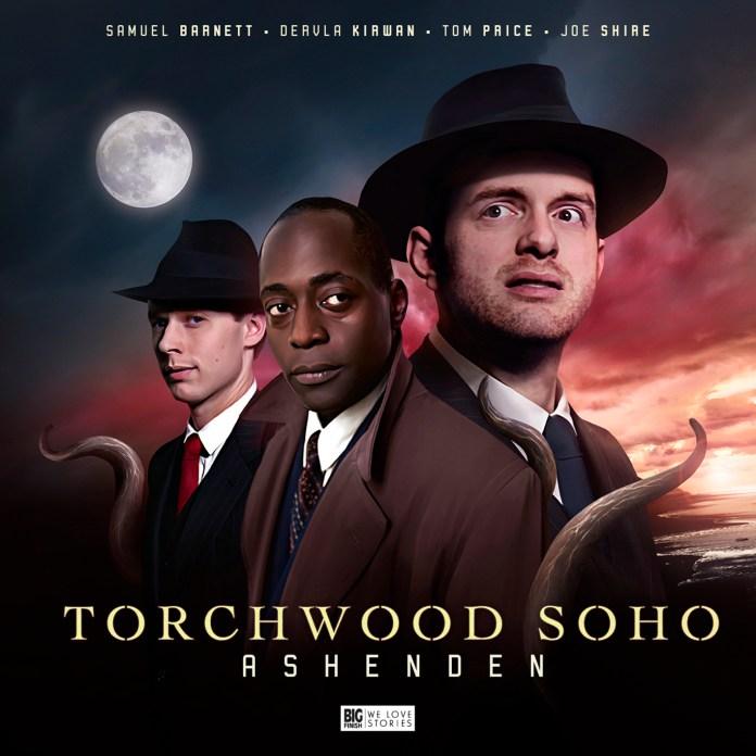 Torchwood Soho: Ashenden. Cover by Tim Hill. (c) Big Finish Productions Sgt Andy Davidson Norton Folgate Tom Price Samuel Barnett Joe Shire Gideon Lyme Doctor Who