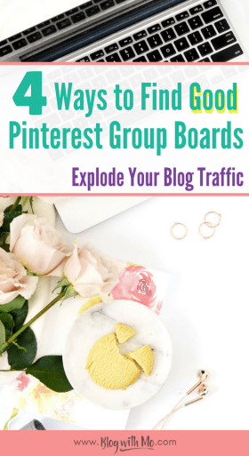 4 Ways to find Pinterest Group Boards that will explode your blog traffic! These tips make it super easy to get onto good pinterest group boards that get your blog pins shared far and wide #groupboards