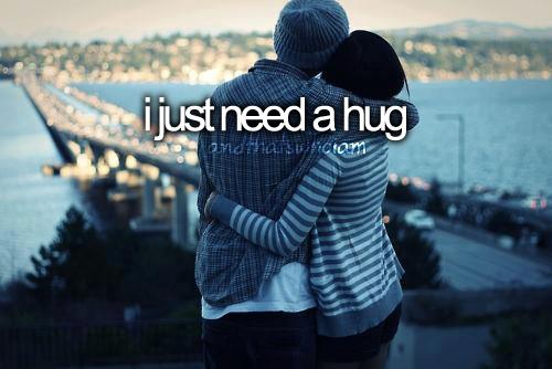 i just need a hug