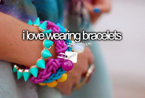i love wearing bracelets
