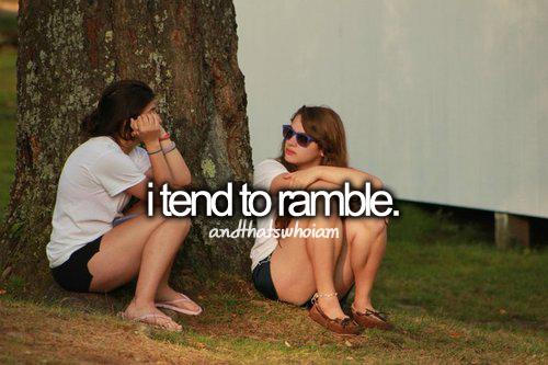 i tend to ramble