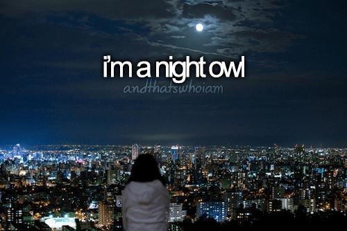 i'm a night owl