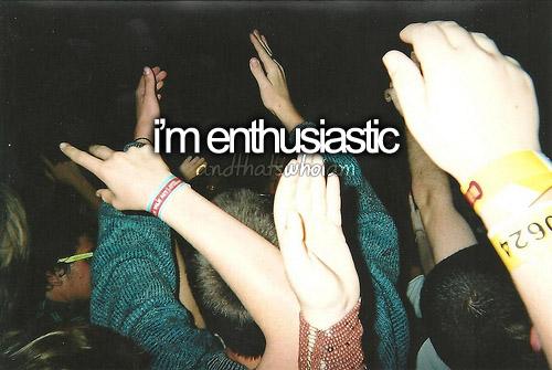 i'm enthousiatic