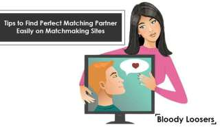 Tips to Find Perfect Matching Partner Easily on Matchmaking Sites