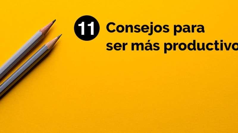 11 Consejos para ser más productivo