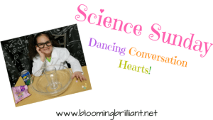 Science Sunday- Dancing Conversation Hearts