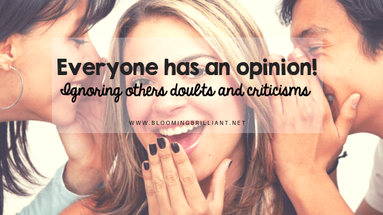 Everyone has an opinion Ignoring others doubts and criticisms