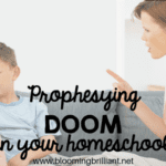 Prophesying Doom in your Homeschool