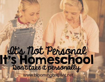 It's Not Personal; it's Homeschool. It is bound to get crazy and chaotic, don't take it all personally.