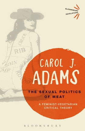 The Sexual Politics of Meat with Carol J. Adams