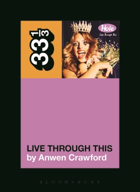 Hole's Live Through This with Anwen Crawford, Part Two