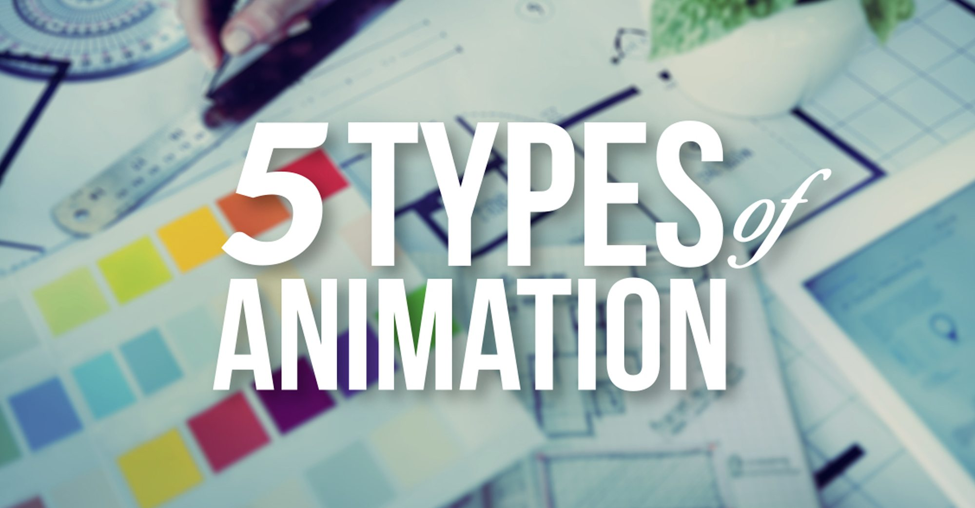 The 5 Types Of Animation A Beginner's Guide