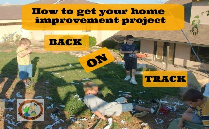 Tips to get your Home Improvement Project Back on Track