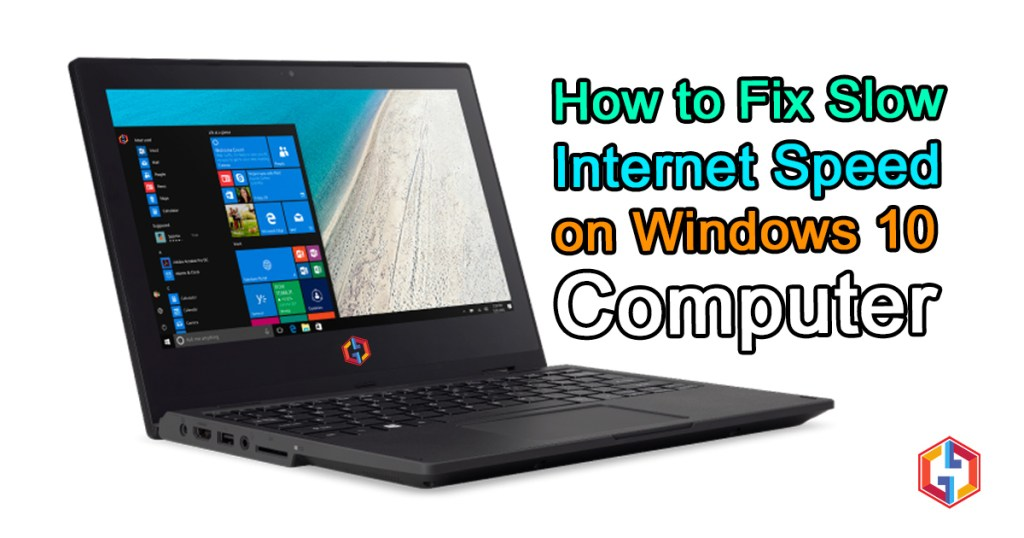 How To Fix Slow Internet Speed On Windows 10 Computer