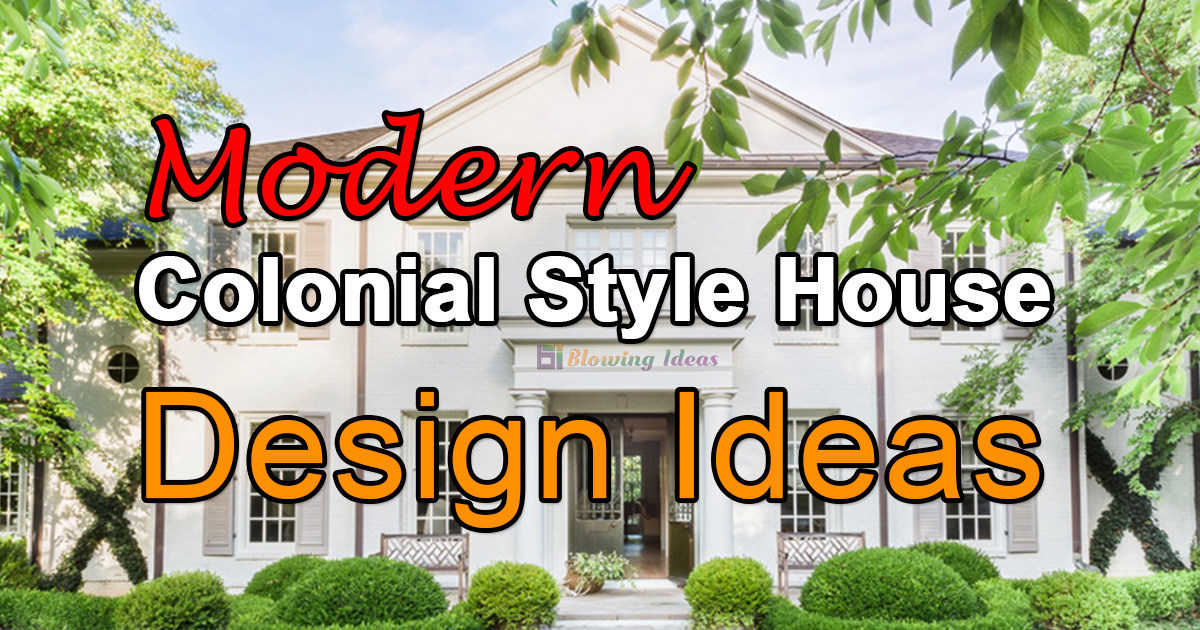 Modern Colonial Style House Design Ideas