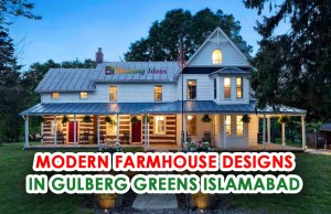 Modern Farmhouse Designs in Gulberg Greens Islamabad