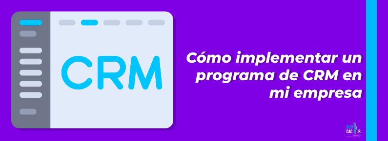 BluCactus Cómo implementar un programa de CRM en mi empresa