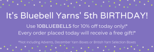 Use the code 10BLUEBELL5 for 10% off today only, plus receive a free gift with every order. Doesn't include Advent/December Yarn Boxes or Selection Boxes