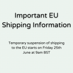 Important EU Shipping Information: Temporary suspension of shipping to the EU starts on Friday 25th June at 9am BST