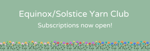 Equinox/Solstice Yarn Club Subscriptions now open!