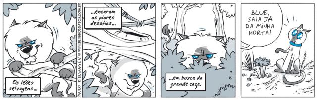 Tira em quadrinhos do Blue. O leão Blue se imagina percorrendo tortuosos caminhos pela floresta atrás de sua presa. No final era o gatinho perseguindo algo na horta de casa.