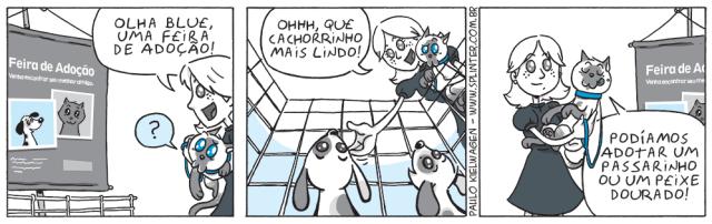 Tira em quadrinhos do Blue no pet shop / veterinário. Blue e sua dona estão passeando em uma feira de adoção. Por mais que os filhotes de cachorro são muito fofos, Blue ainda prefere um passarinho ou peixinho.