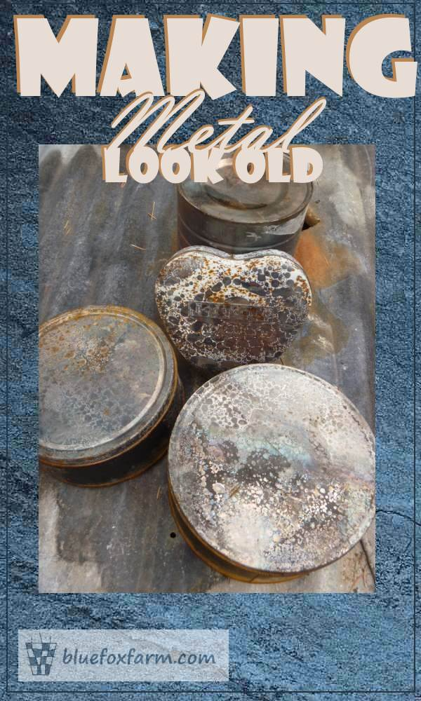 Making Metal Look Old  patina tarnish and rust