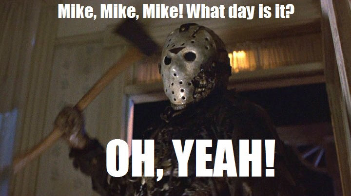 Meme of Jason from Friday the 13th which reads Mike mike mike what day is it? Oh yeah