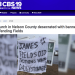 Church in Nelson County desecrated with banner defending Fields ( Via CBS19 News)