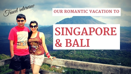 Our Romantic Honeymoon Trip to Bali & Singapore