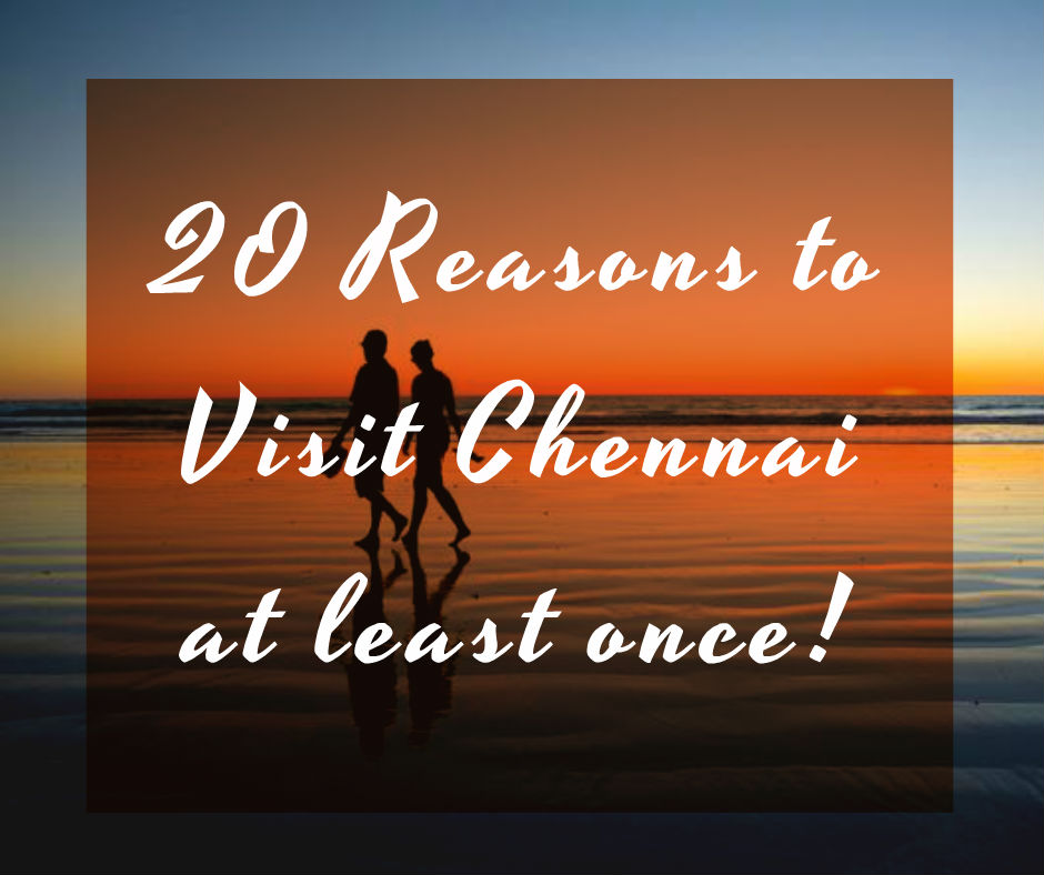 20 Reasons Why You Should Visit Chennai at least Once!